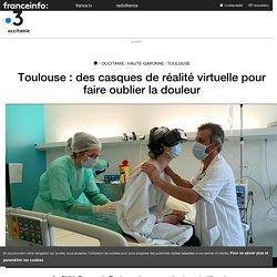 Toulouse : des casques de réalité virtuelle pour faire oublier la douleur