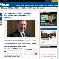 « Toulouse veut devenir une ville intelligente globale » (Jean-Luc Moudenc)