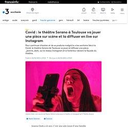 Covid : le théâtre Sorano à Toulouse va jouer une pièce sur scène et la diffuser en live sur Instagram