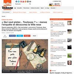 « Qui veut pister... Toulouse ? » : menez l'enquête et découvrez la Ville rose