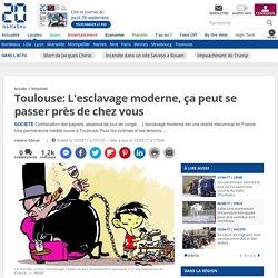 Toulouse: L'esclavage moderne, ça peut se passer près de chez vous
