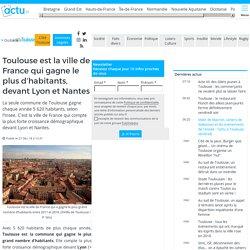 Toulouse est la ville de France qui gagne le plus d'habitants, devant Lyon et Nantes