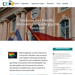Toulouse Gay friendly : découvrez le Guide gay de Toulouse