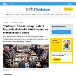 Toulouse. Ces séries qui aident les profs d'histoire à intéresser les élèves à leurs cours