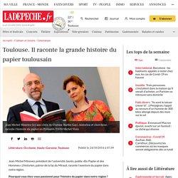 Toulouse. Il raconte la grande histoire du papier toulousain