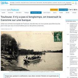 Il n'y a pas si longtemps, on traversait la Garonne sur une barque