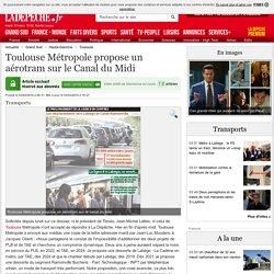 Toulouse Métropole propose un aérotram sur le Canal du Midi - 03/03/2016 - ladepeche.fr