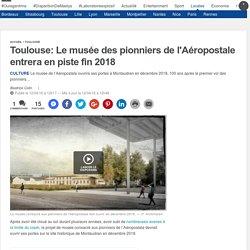 Toulouse: Le musée des pionniers de l'Aéropostale entrera en piste fin 2018