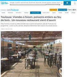 Toulouse. Viandes à foison, poissons entiers au feu de bois… Un nouveau restaurant vient d'ouvrir