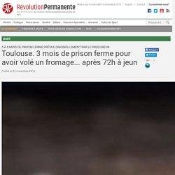 Toulouse. 3 mois de prison ferme pour avoirvolé un fromage... après 72h à jeun