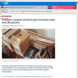 Toulouse : recycler ses livres pour la bonne cause avec RecycLivre