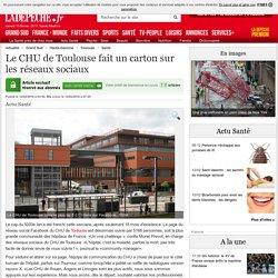 Le CHU de Toulouse fait un carton sur les réseaux sociaux - 12/02/2016 - ladepeche.fr