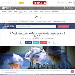 A Toulouse, trois enfants opérés du coeur grâce à la 3D