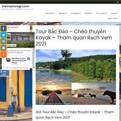 Tour Bắc Đảo - Chèo thuyền Kayak - Tham quan Rạch Vẹm 2021 - Vietnamcogi.com