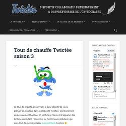 Tour de chauffe Twictée saison 3 -