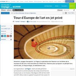 Tour d'Europe de l'art en jet privé