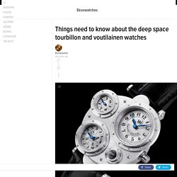 Things need to know about the deep space tourbillon and voutilainen watches
