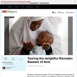 Touring the delightful Ramadan Bazaars of Asia
