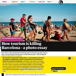 How tourism is killing Barcelona – a photo essay