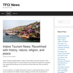 Indore Tourism News: Raverkhedi with history, nature, religion, and peace