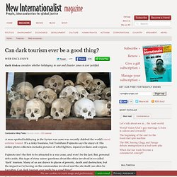Can dark tourism ever be a good thing? -- New Internationalist