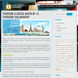 Blog de l'Agence Durable Tourisme & Digital Native #1 – Le tourisme collaboratif