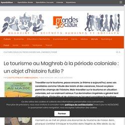 Le tourisme au Maghreb à la période coloniale : un objet d'histoire futile ?