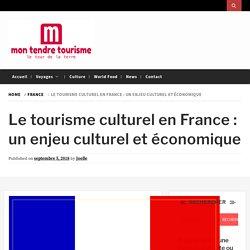 Le tourisme culturel en France : un enjeu culturel et économique - Mon Tendre Tourisme