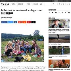 Le tourisme est devenu un truc de gros cons narcissiques