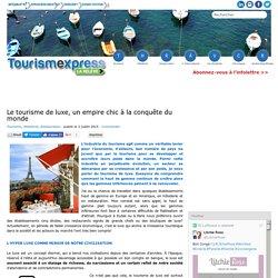 Le tourisme de luxe, un empire chic à la conquête du monde