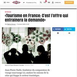 «Tourisme en France: C'est l'offre qui entraînera la demande»