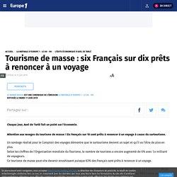 Tourisme de masse : six Français sur dix prêts à renoncer à un voyage