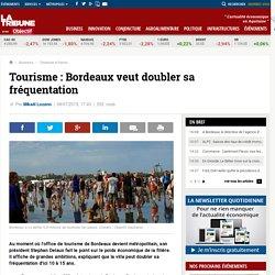Tourisme : Bordeaux veut doubler sa fréquentation