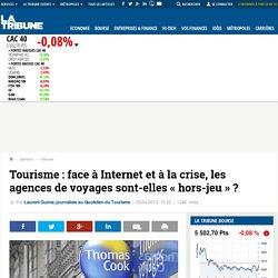 Tourisme : face à Internet et à la crise, les agences de voyages sont-elles « hors-jeu » ?