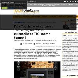 IV. - Tourisme et culture : Tourisme, Médiation culturelle et TIC, même tempo!
