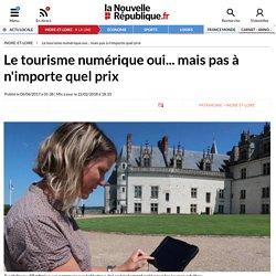 Le tourisme numérique oui... mais pas à n'importe quel prix