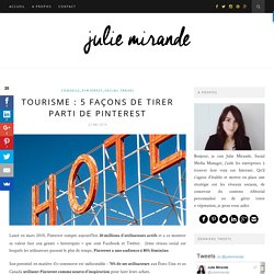 Tourisme : 5 façons de tirer parti de PinterestJulie Mirande