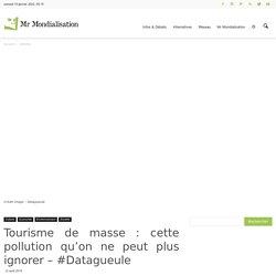 Tourisme de masse : cette pollution qu'on ne peut plus ignorer – #Datagueule