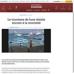 Le tourisme de luxe résiste encore à la morosité