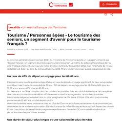 Le tourisme des seniors, un segment d'avenir pour le tourisme français ? Localtis - 6 février 2016 - Jean-Noël Escudé