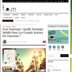 Next Tourisme : quelle stratégie mobile pour les grands acteurs du Tourisme ?