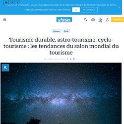 Tourisme durable, astro-tourisme, cyclo-tourisme : les tendances du salon mondial du tourisme