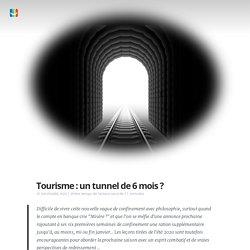 Tourisme : un tunnel de 6 mois ?