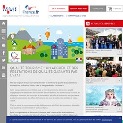 Atout France - Qualité tourisme™, un accueil et des prestations de qualité garantis par l'Etat