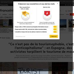 """""""Ce n'est pas de la tourismophobie, c'est de l'anticapitalisme"""" : en Espagne, des activistes torpillent le tourisme de masse"""