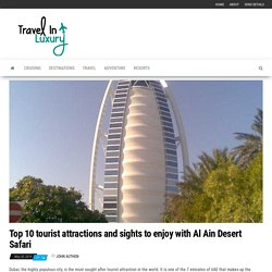 Top 10 tourist attractions and sights to enjoy with Al Ain Desert Safari – Travel In Luxury