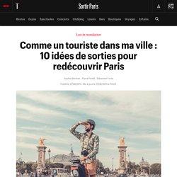 Comme un touriste dans ma ville : 10 idées de sorties pour redécouvrir Paris - Sortir