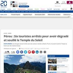 Pérou: Six touristes arrêtés pour avoir dégradé et souillé le Temple du Soleil