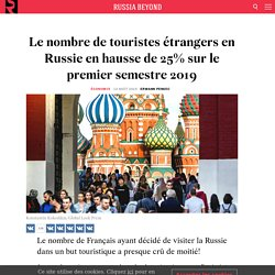 Le nombre de touristes étrangers en Russie en hausse de 25% sur le premier semestre 2019
