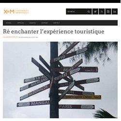 Ré enchanter l'expérience touristique - X+M Experiences Mémorables